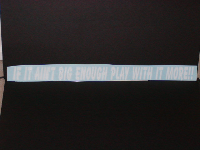 If it aint big enough play with it more! Decal