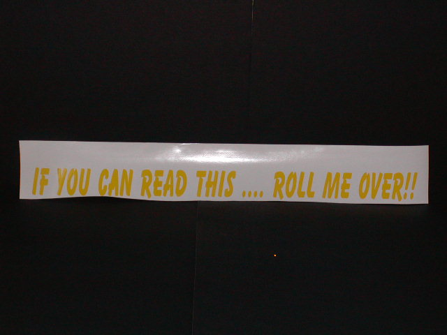 �If you can read this ... Roll me over!! decal