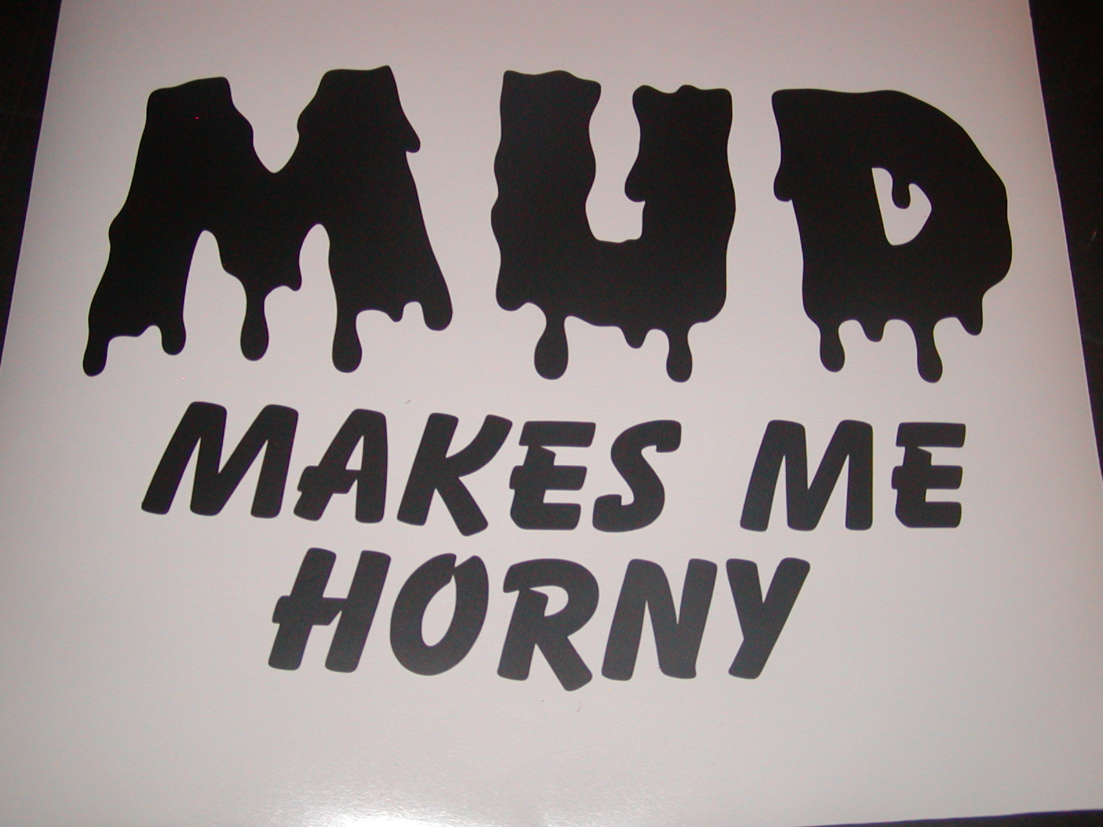 MUD Makes Me Horny Decal