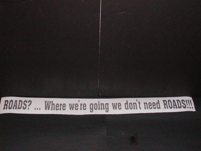 �Roads? ... Where we